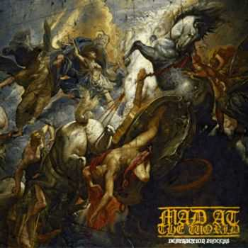 MAD AT THE WORLD - Destruction Process (ep 2014)