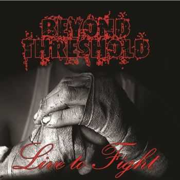 Beyond Threshold - Live To Fight (2016)