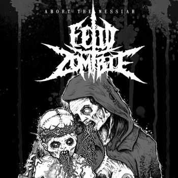 Fetid Zombie - Abort the Messiah (ep 2009)
