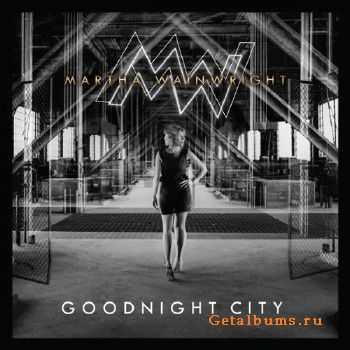 Martha Wainwright - Goodnight City (2016)