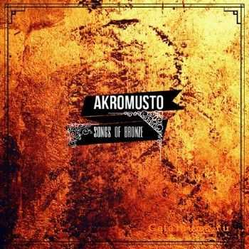 Akromusto - Songs of Bronze (Limited Edition) (2016)
