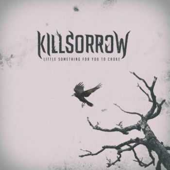 Killsorrow - Little Something for You to Choke (2016)