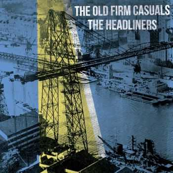 The Old Firm Casuals / The Headliners - Split (2013)