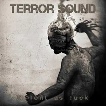 Terror Sound - Violent as Fuck (2016)