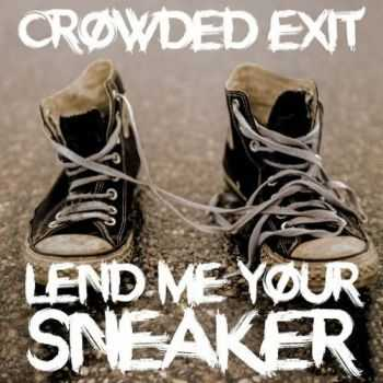 Crowded Exit - Lend Me Your Sneaker (2016)