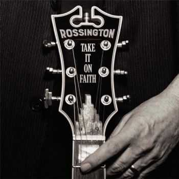 Rossington (Lynyrd Skynyrd) - Take It On Faith (2016)