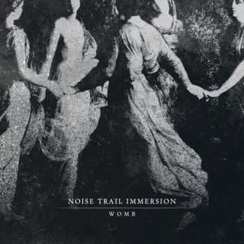 Noise Trail Immersion - Womb (2016)