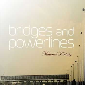 Bridges And Powerlines - National Fantasy (2016)