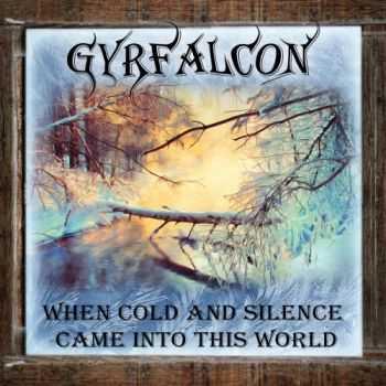 Gyrfalcon - When Cold And Silence Came Into This World (2016)