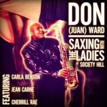 Don (Juan) Ward – Saxing with the Ladies of Society Hill (2016)