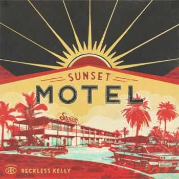 Reckless Kelly - Sunset Motel (2016)
