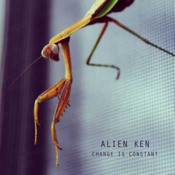 Alien Ken – Change Is Constant  (2016)