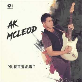 A.K. McLeod - You Better Mean It  (2016)