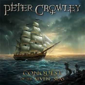 Peter Crowley - Conquest of the Seven Seas (2016)
