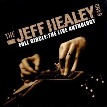 The Jeff Healey Band - Full Circle: The Live Anthology (2011)