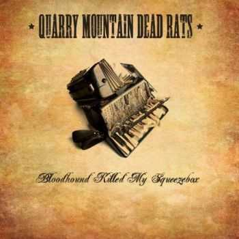 Quarry Mountain Dead Rats - Bloodhound Killed My Squeezebox (2012)