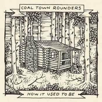 Coal Town Rounders - How It Used to Be (2015)