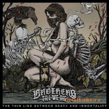 Brothers Till We Die - The Thin Line Between Death And Immortality (2017)