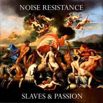 Noise Resistance - Slaves & Passion (2017)