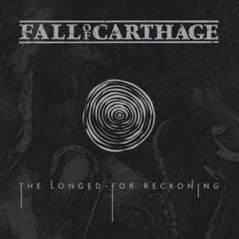 Fall Of Carthage - The Longed-For Reckoning (2017)