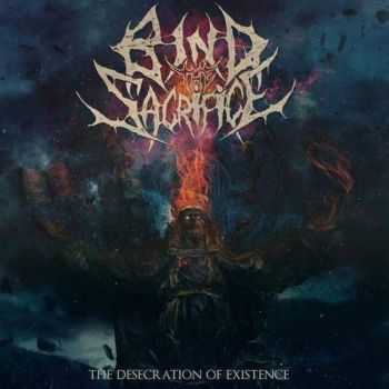 Bind the Sacrifice - The Desecration of Existence (2017)