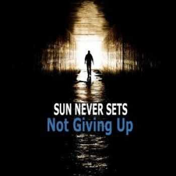 Sun Never Sets - Not Giving Up (Single) (2017)