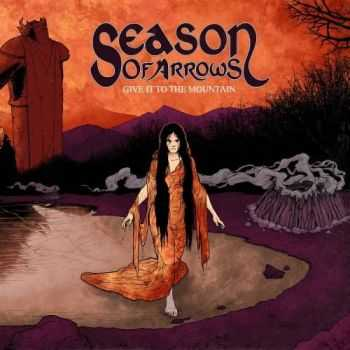 Season of Arrows - Give It to the Mountain (2016)