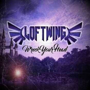 Loft Wing – Wreck Your Head (2017)