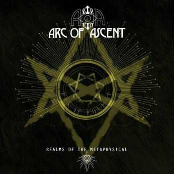 Arc Of Ascent - Realms Of The Metaphysical (2017)