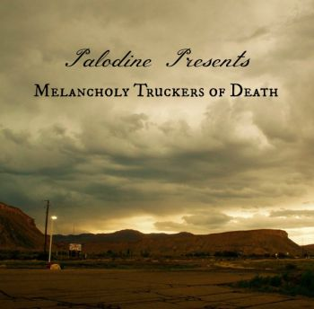Palodine - Melancholy Truckers Of Death (2017)
