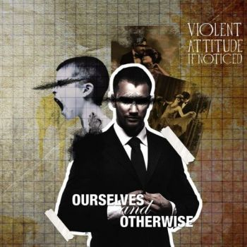 Violent Attitude If Noticed - Ourselves And Otherwise (2017)