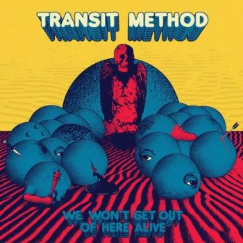 Transit Method - We Won't Get out of Here Alive (2017)
