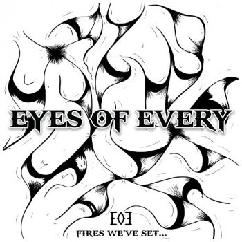Eyes Of Every - Fires We've Set... (2017)