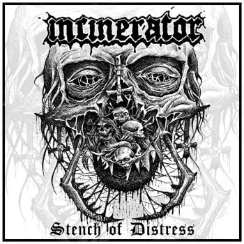 Incinerator - Stench Of Distress (2017)