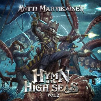Antti Martikainen – Hymn Of The High Seas, Vol. 2 (2018)