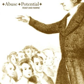 Abuse Potential – Feast And Famine (2018)