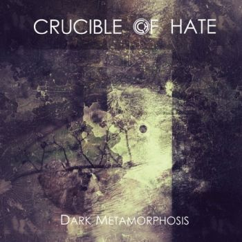 Crucible Of Hate – Dark Metamorphosis (2018)