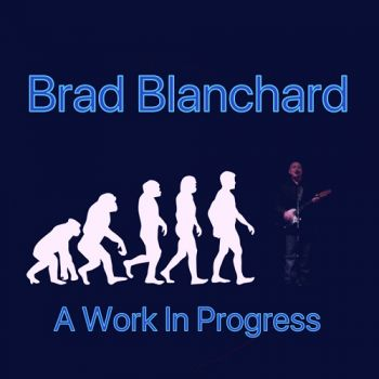 Brad Blanchard – A Work In Progress (2018)