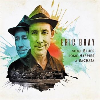 Eric Bray – Some Blues Some Happies A Bachata (2018)