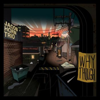 Jacob Horn Trio – Why Though? (2018)