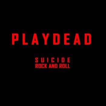 Playdead – Suicide Rock And Roll (2018)