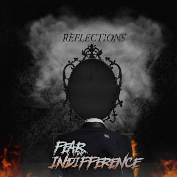 Fear the Indifference – Reflections (2018)
