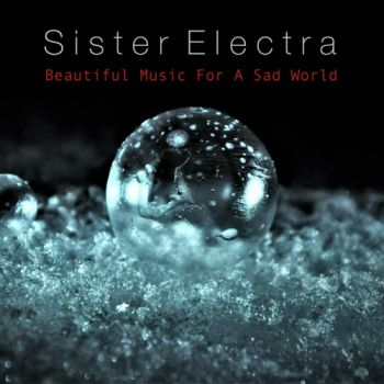 Sister Electra – Beautiful Music For A Sad World (2018)