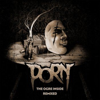 Porn – The Ogre inside Remixed (2018)