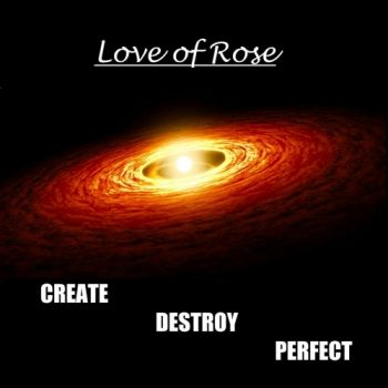 Love Of Rose – Create Destroy Perfect (2018)