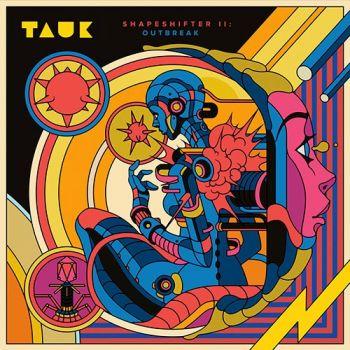 Tauk – Shapeshifter: II Outbreak (2018)