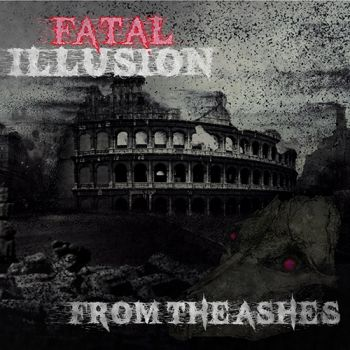 Fatal Illusion – From The Ashes (2018)