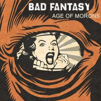 Bad Fantasy – Age Of Morons (2018)