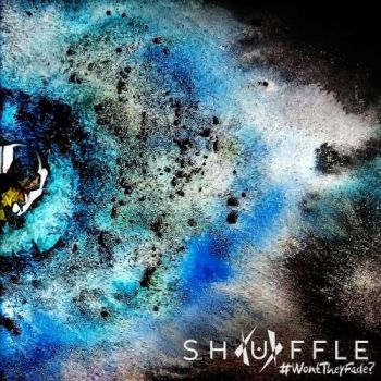 Shuffle – #WontTheyFade? (2018)