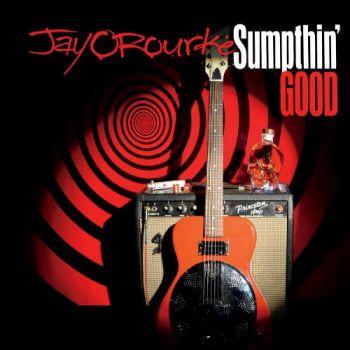 Jay O'Rourke – Sumpthin' Good (2018)